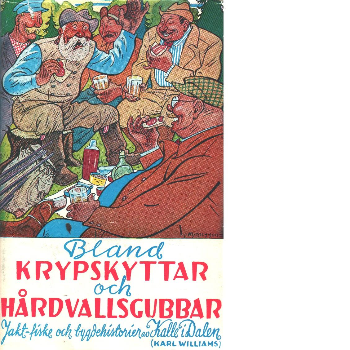 Bland krypskyttar och hårdvallsgubbar : jakt-, fiske- och bygdehistorier - Williams, Karl