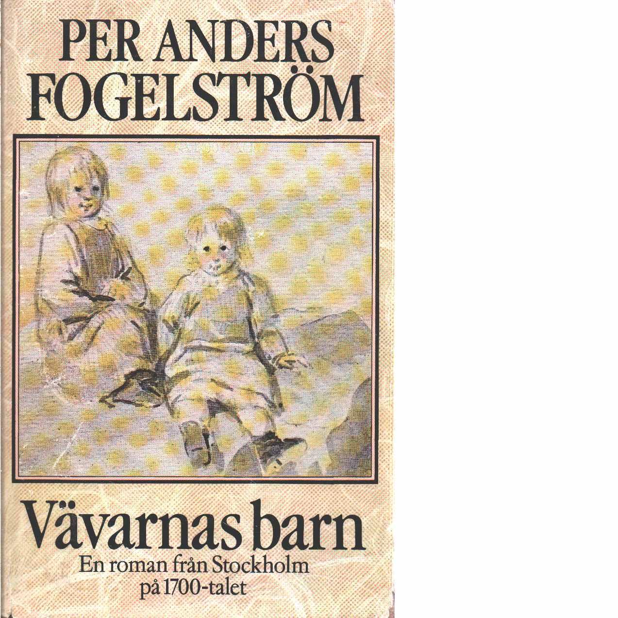 Vävarnas barn : en roman från Stockholm på 1700-talet - Fogelström, Per Anders