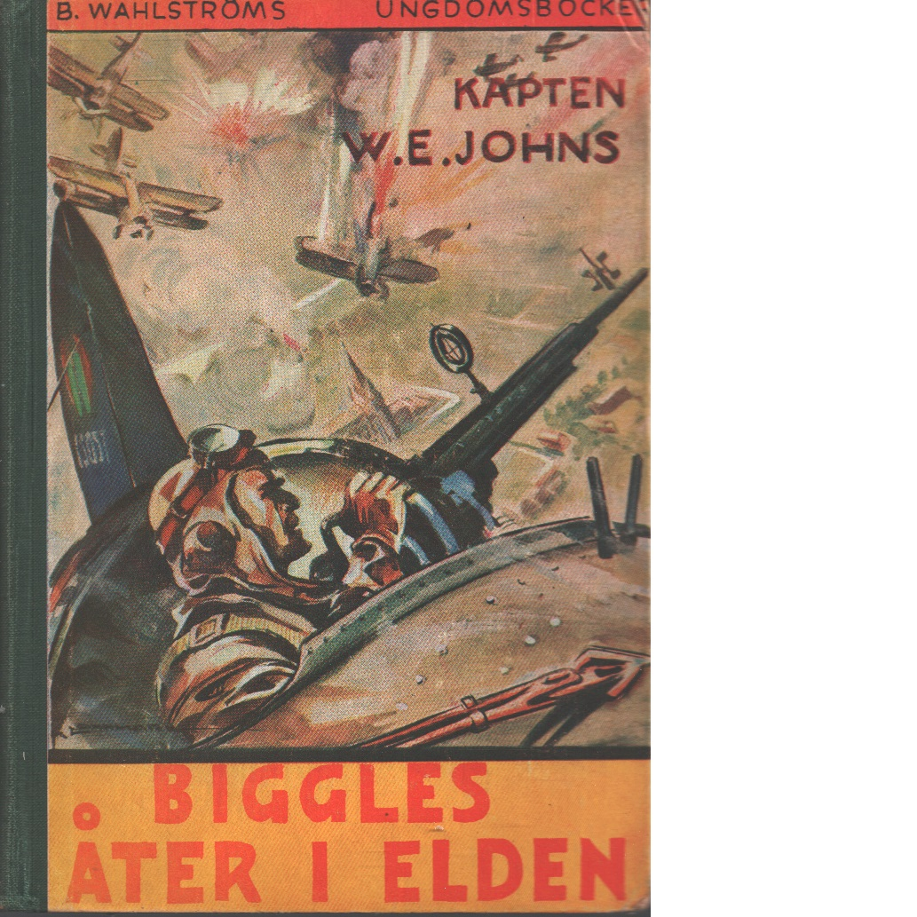 Biggles åter i elden - Johns, William Earl