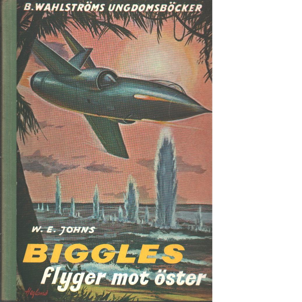 Biggles flyger mot öster - Johns, William Earl