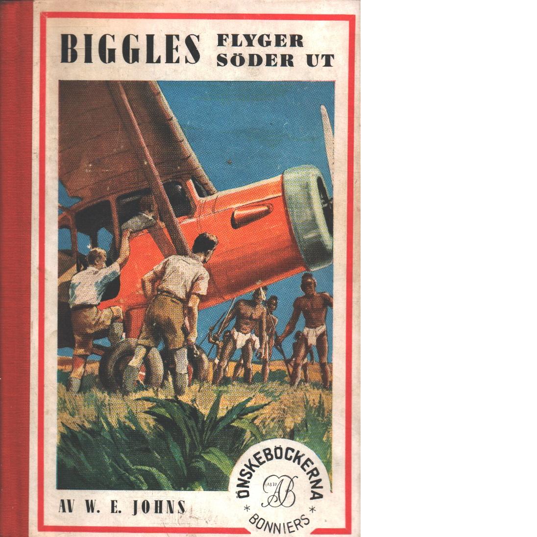 Biggles flyger söderut - Johns, William Earl