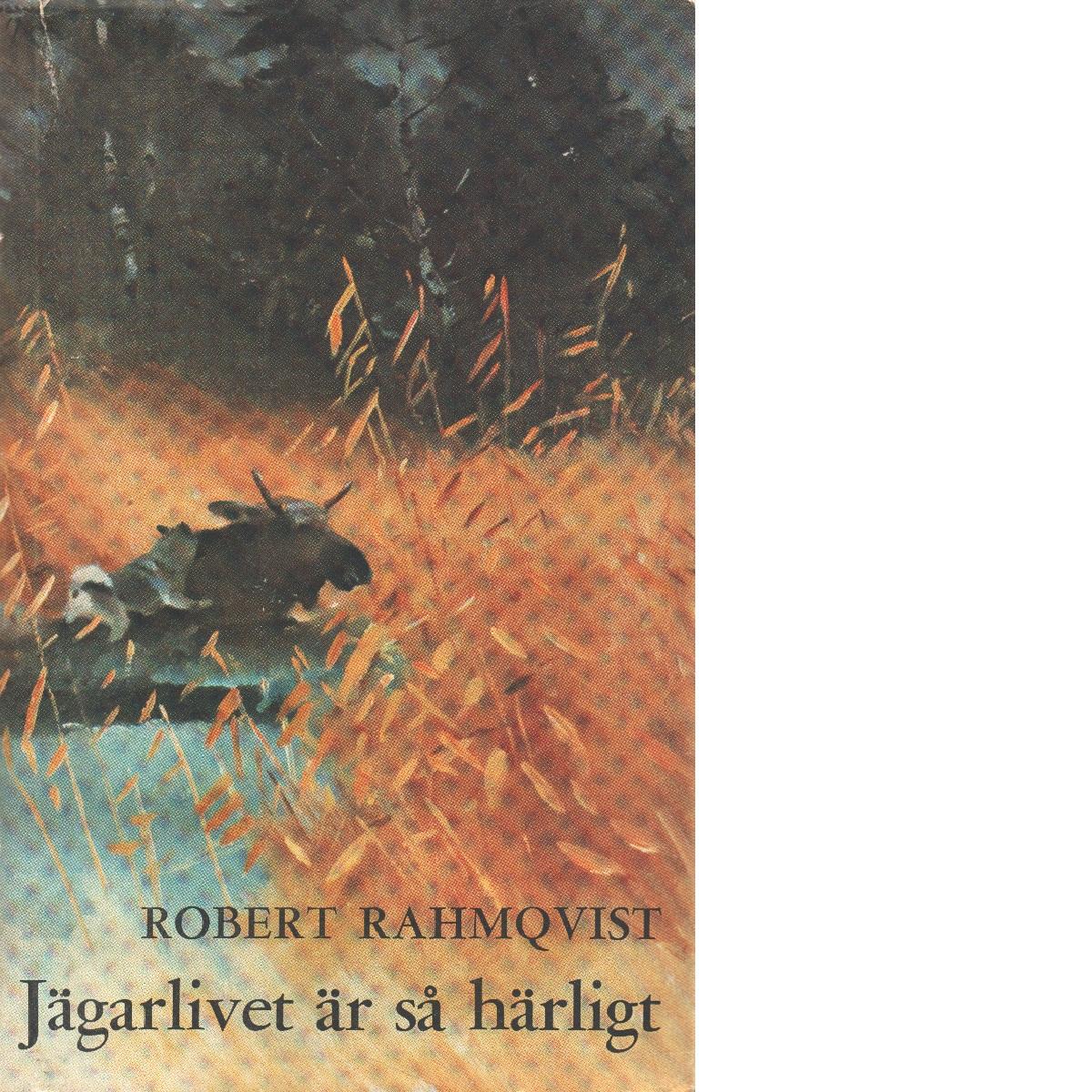Jägarlivet är så härligt - Rahmqvist, Robert