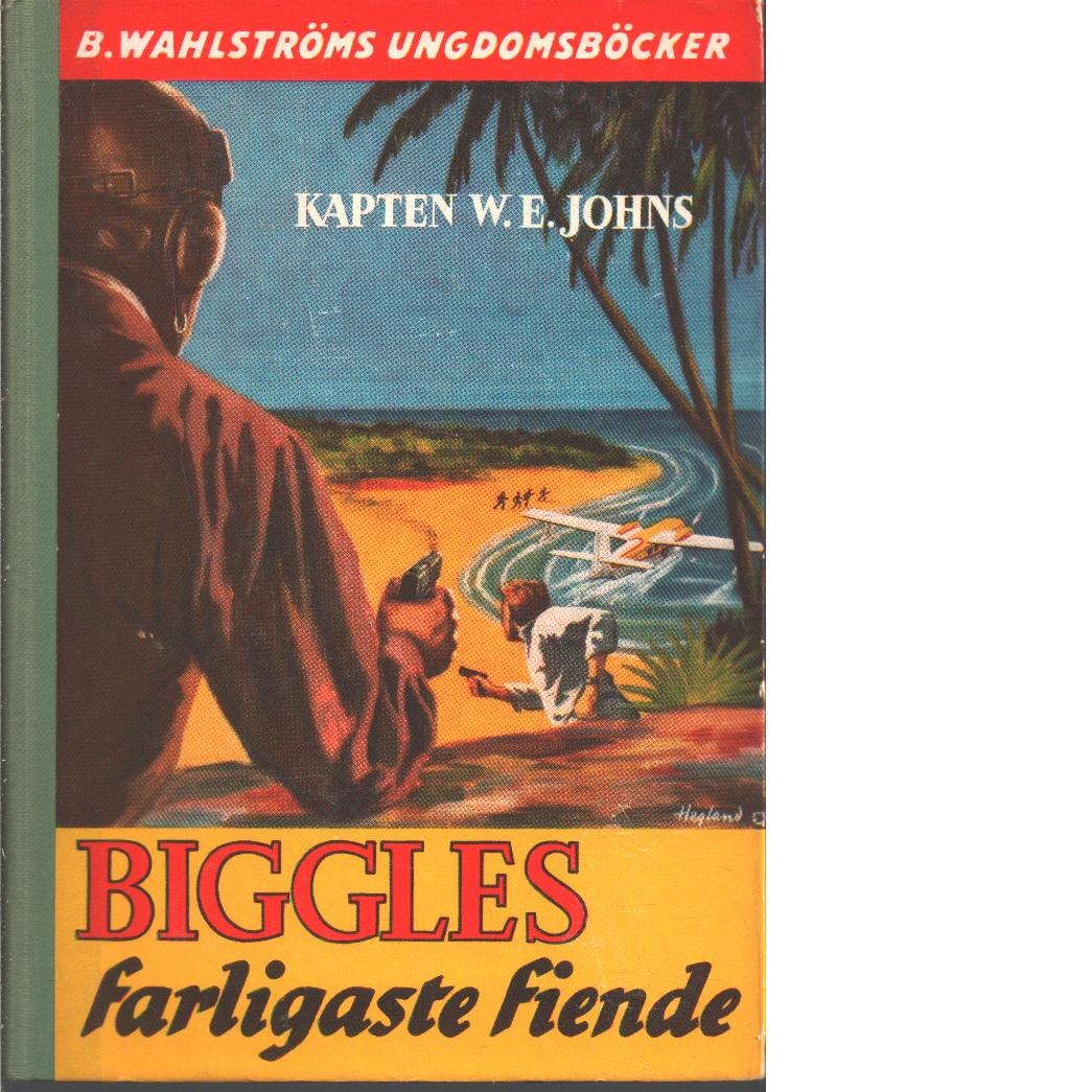 Biggles farligaste fiende - Johns, William Earl