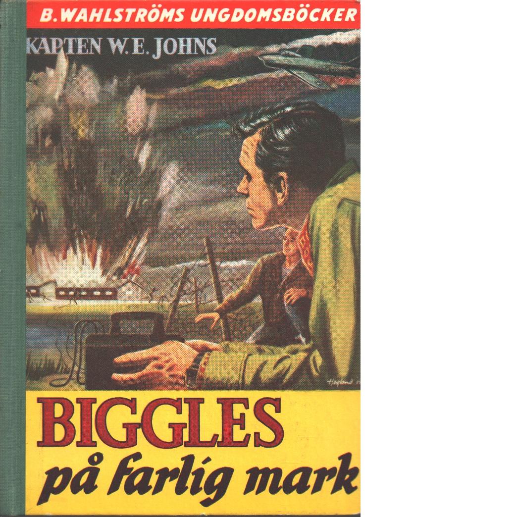 Biggles på farlig mark - Johns, William Earl