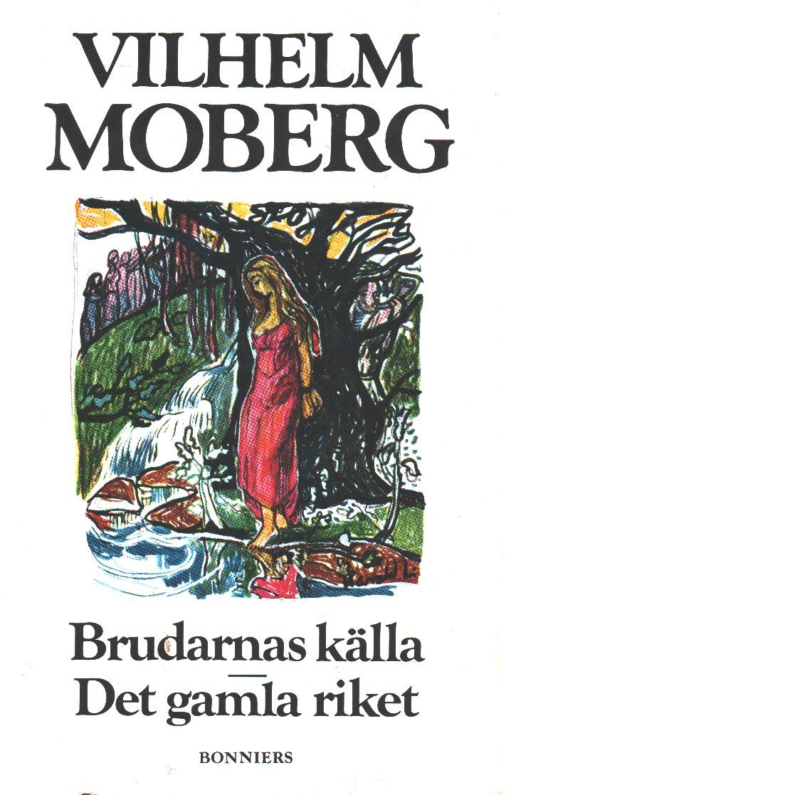 Brudarnas källa : en legend om de bofasta ; Det gamla riket - Moberg, Vilhelm