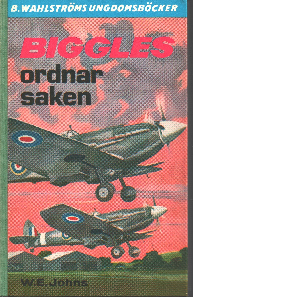 Biggles ordnar saken - Johns, William Earl
