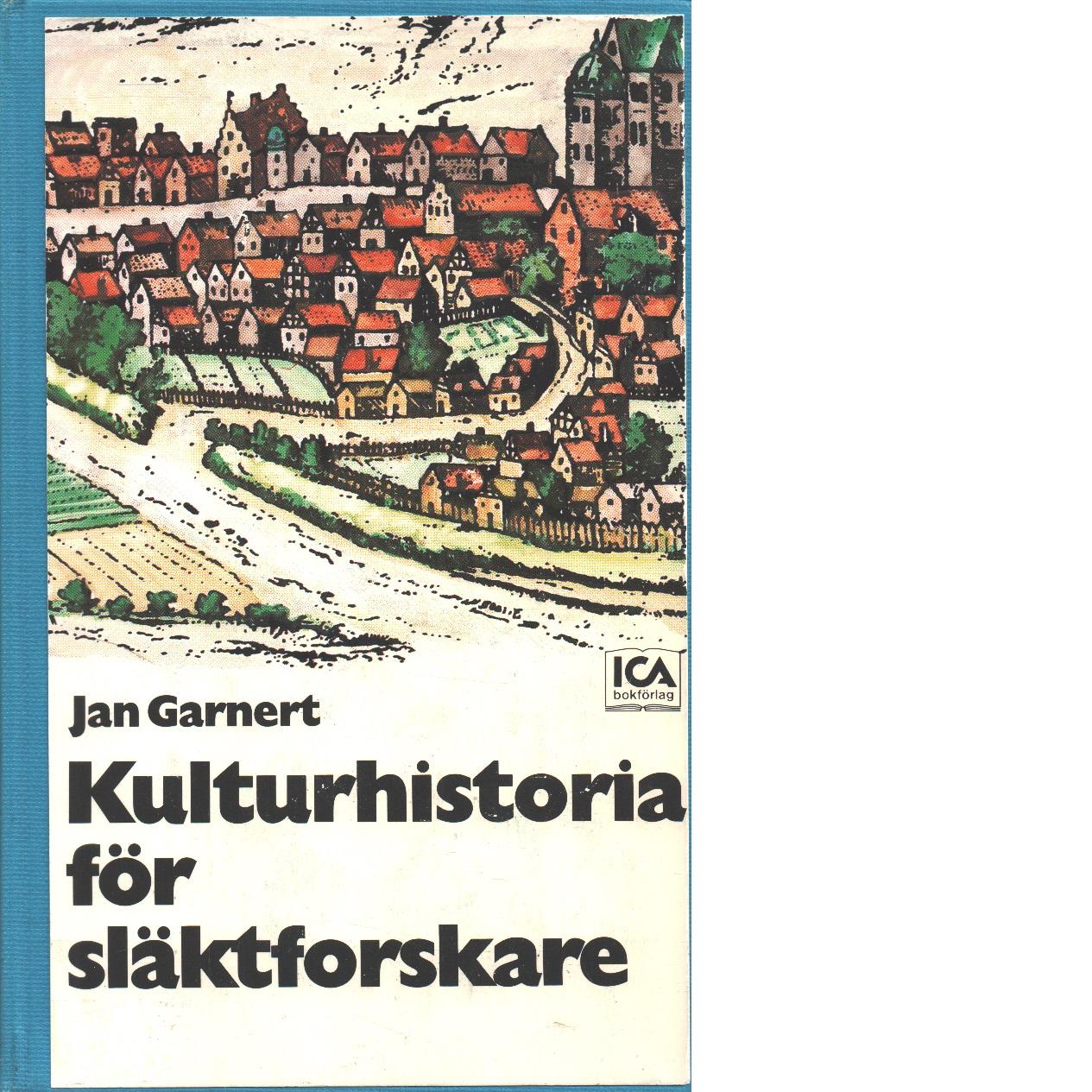Kulturhistoria för släktforskare : vägledning till arkiv och litteratur, museer och hembygdsgårdar - Garnert, Jan