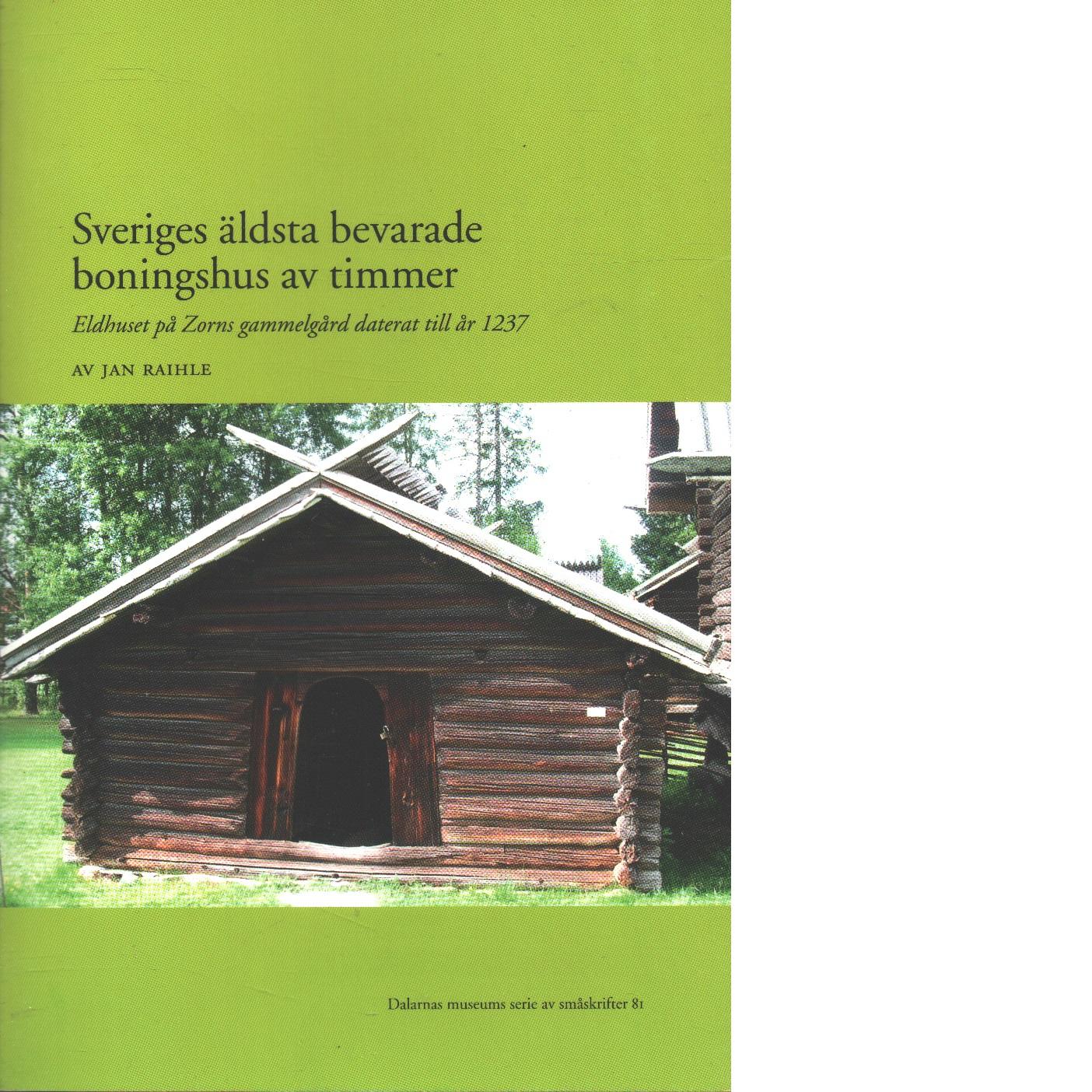 Sveriges äldsta bevarade boningshus av timmer : [eldhuset på Zorns gammelgård daterat till år 1237 - Raihle, Jan