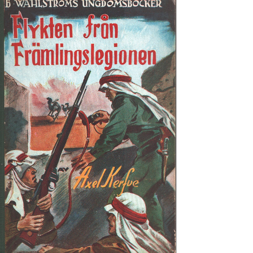 Flykten från främlingslegionen : berättelse för pojkar - Kerfve, Axel
