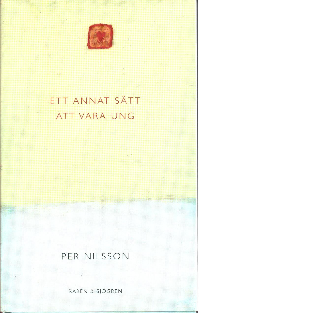 Ett annat sätt att vara ung - Nilsson, Per