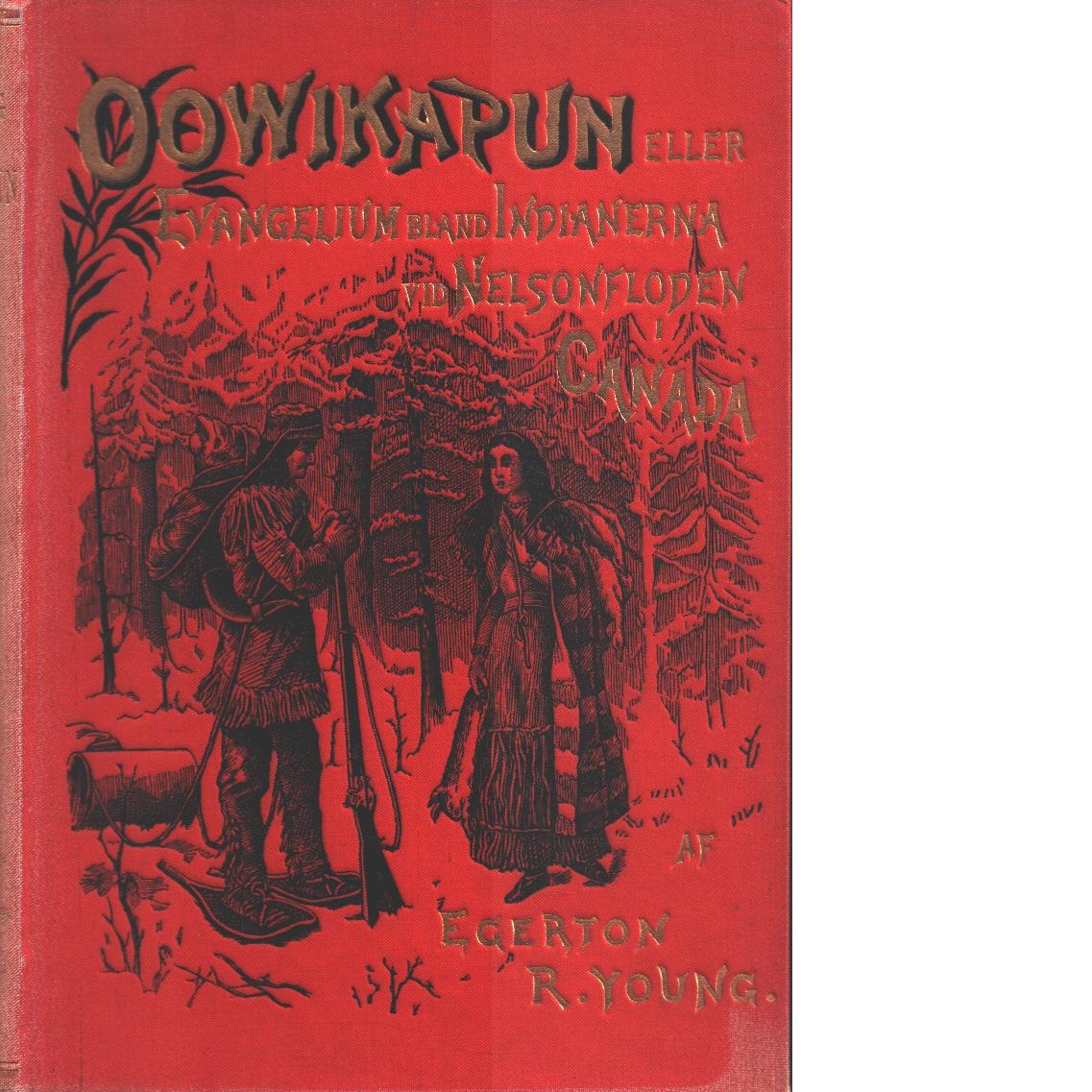 Oowikapun eller Evangelium bland indianerna vid Nelsonfloden i Canada - Young, Egerton R.