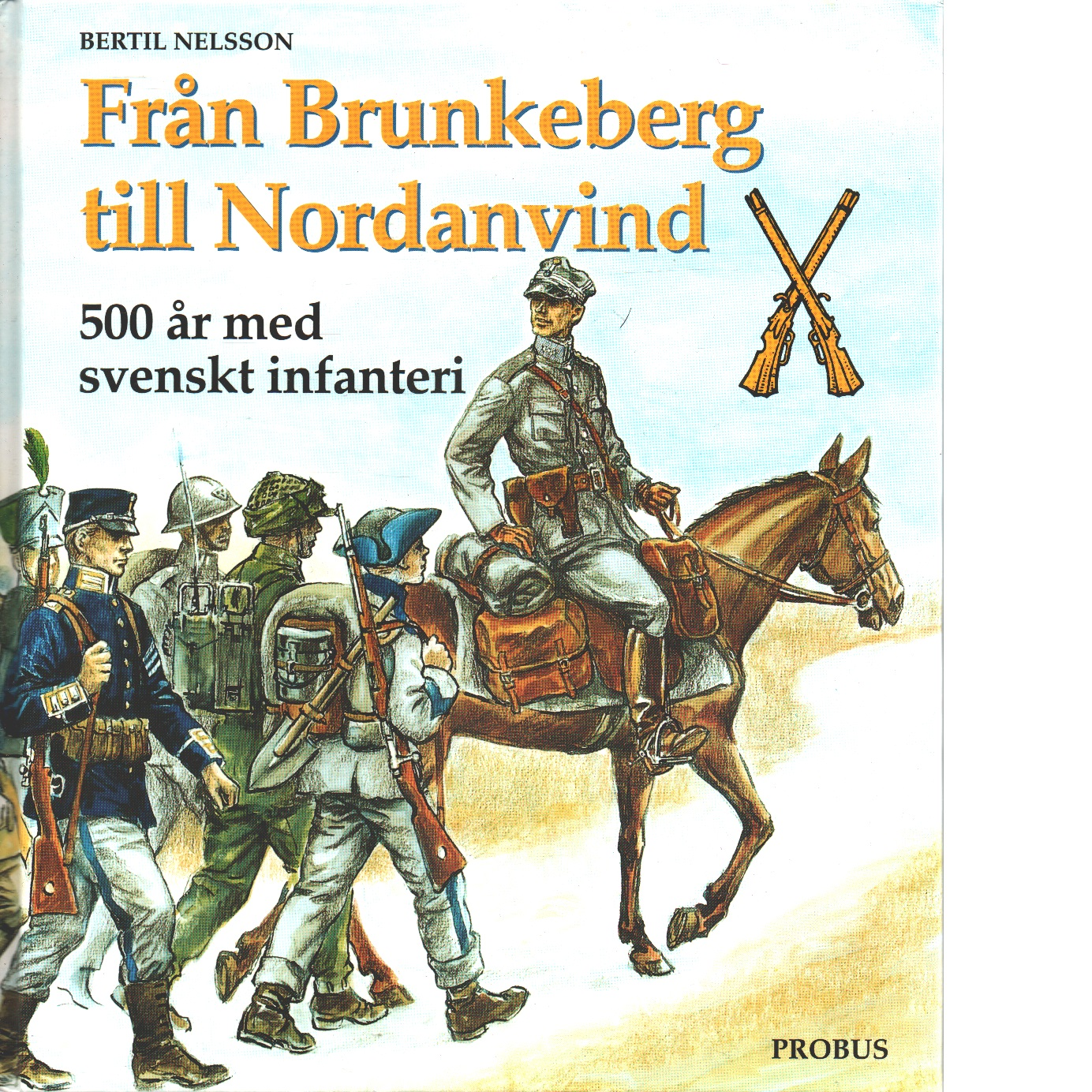 Från Brunkeberg till Nordanvind : 500 år med svenskt infanteri - Nelsson, Bertil