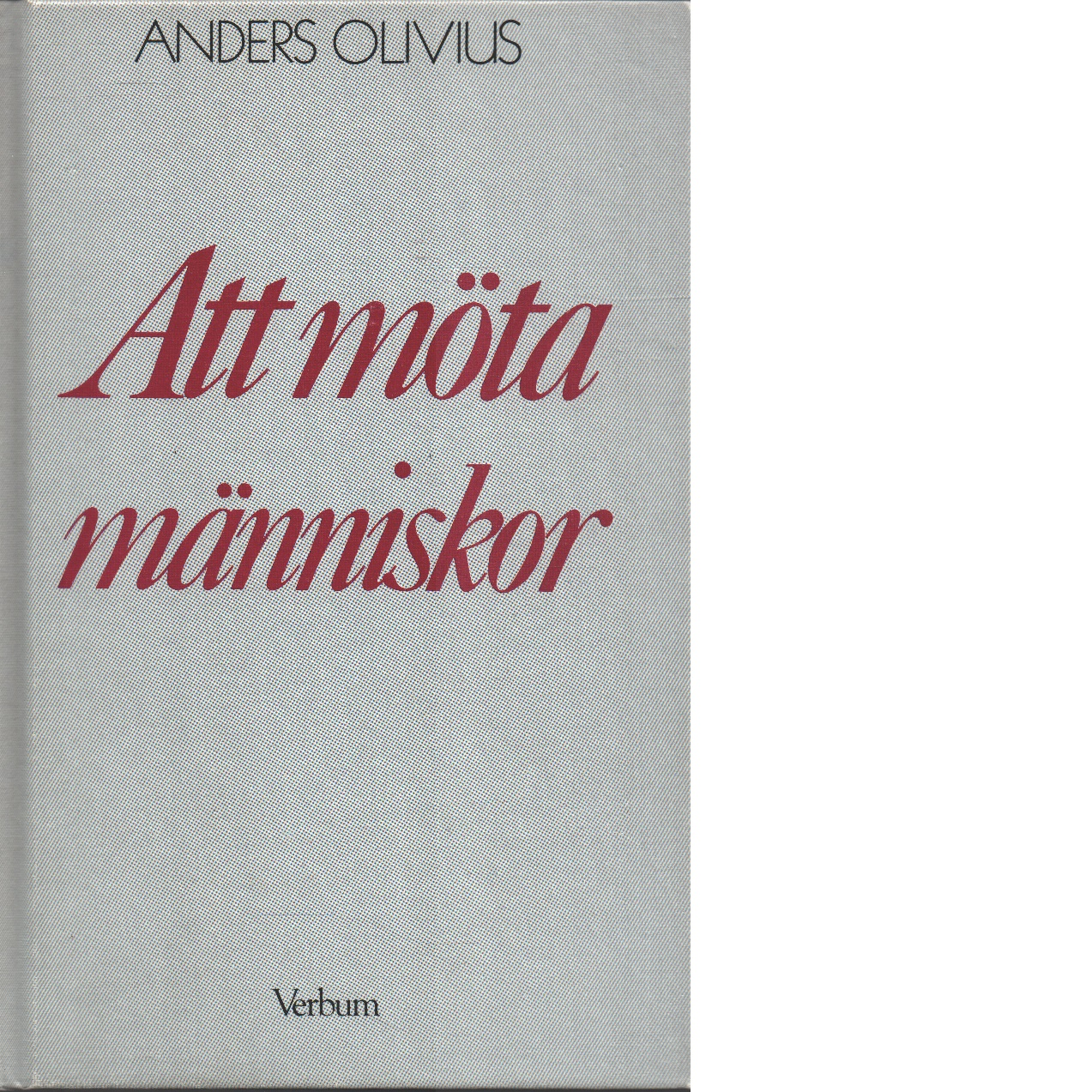 Att möta människor : en bok om själavårdssamtal - Olivius, Anders