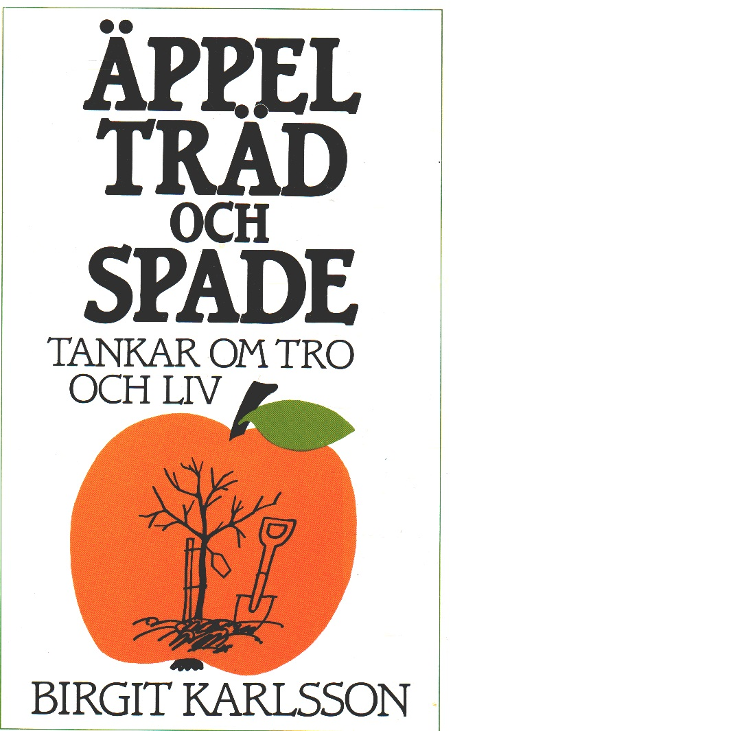 Äppelträd och spade : tankar om tro och liv - Karlsson, Birgit