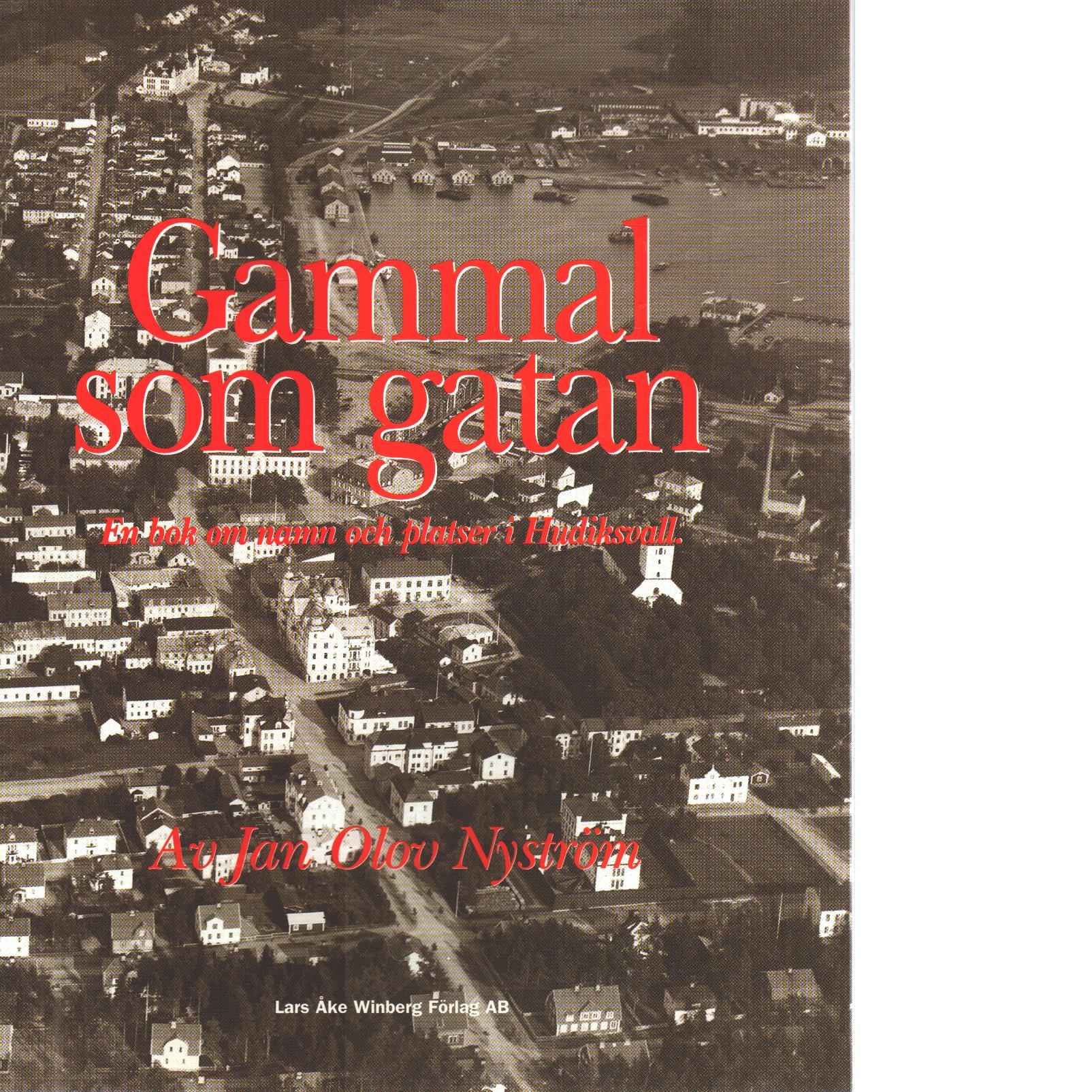 Gammal som gatan : en bok om namn och platser i Hudiksvall - Nyström, Jan-Olov