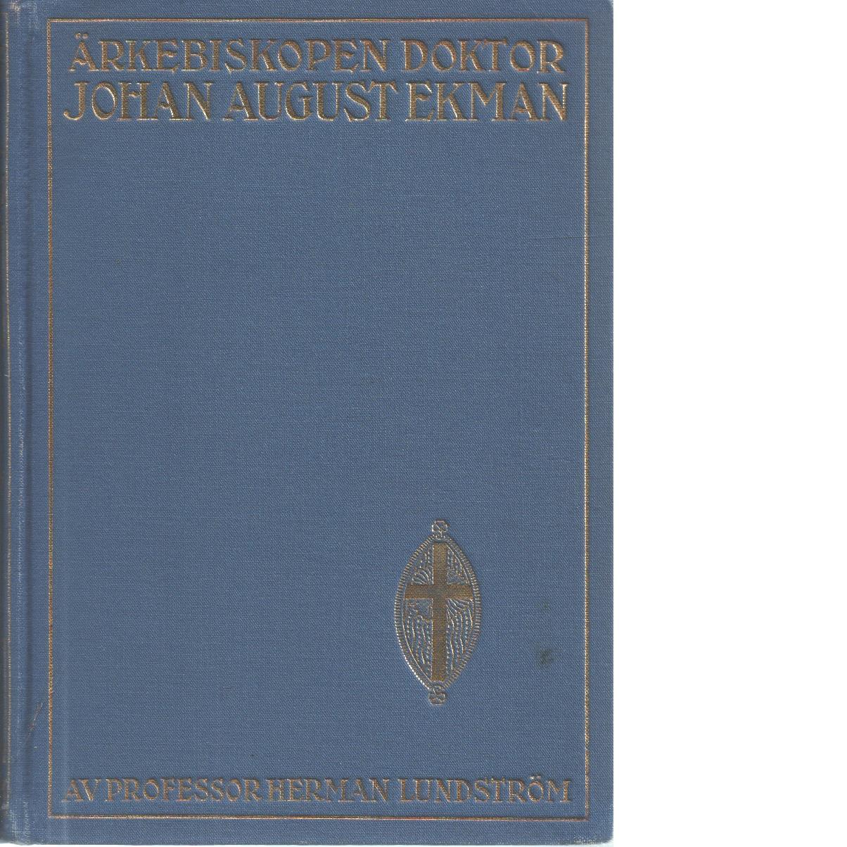 Ärkebiskopen, doktor Johan August Ekman : några minnesblad - Lundström, Herman