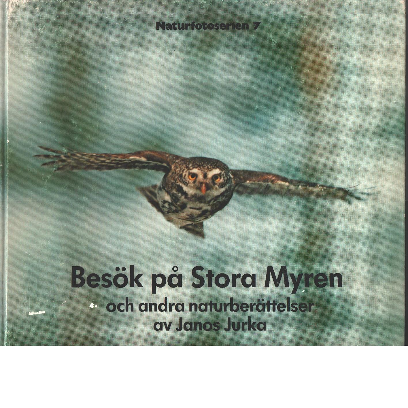 Besök på Stora Myren och andra naturberättelser - Jurka, Janos