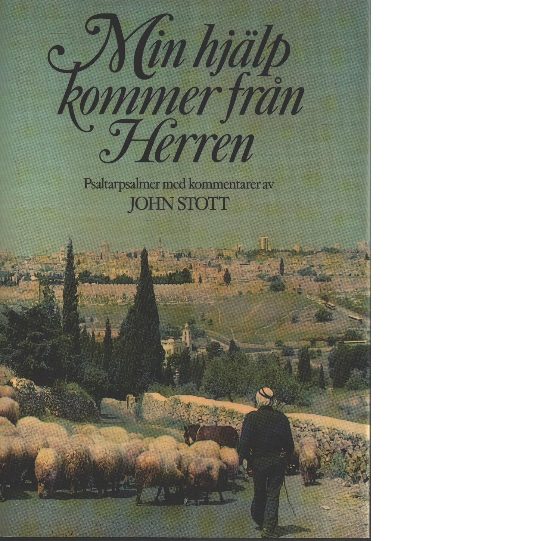 Min hjälp kommer från Herren : psaltarpsalmer - Stott, John R. W.