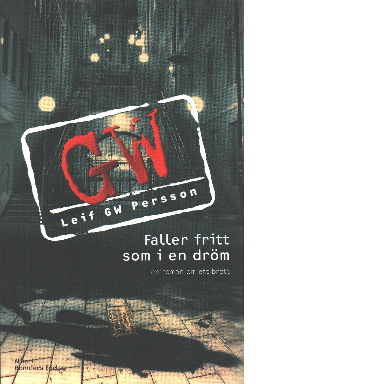 Faller fritt som i en dröm : en roman om ett brott - Persson, Leif G. W.