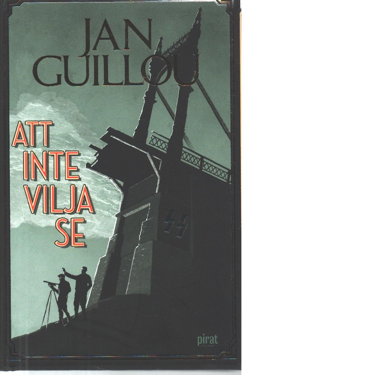 Att inte vilja se - Guillou, Jan
