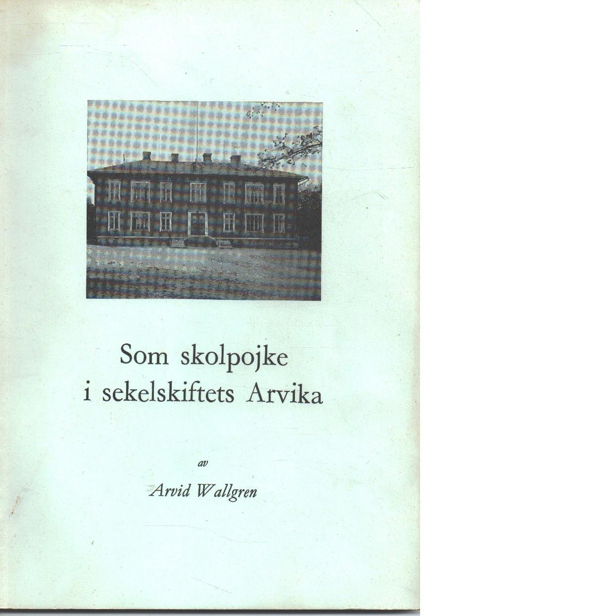 Som skolpojke i sekelskiftets Arvika - Wallgren, Arvid