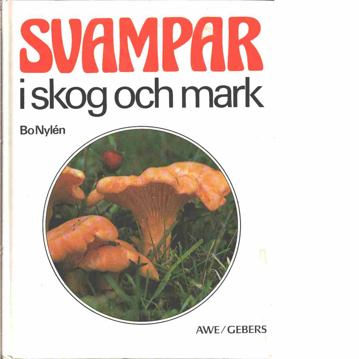 Svampar i skog och mark : 404 svampar i färg - Nylén, Bo