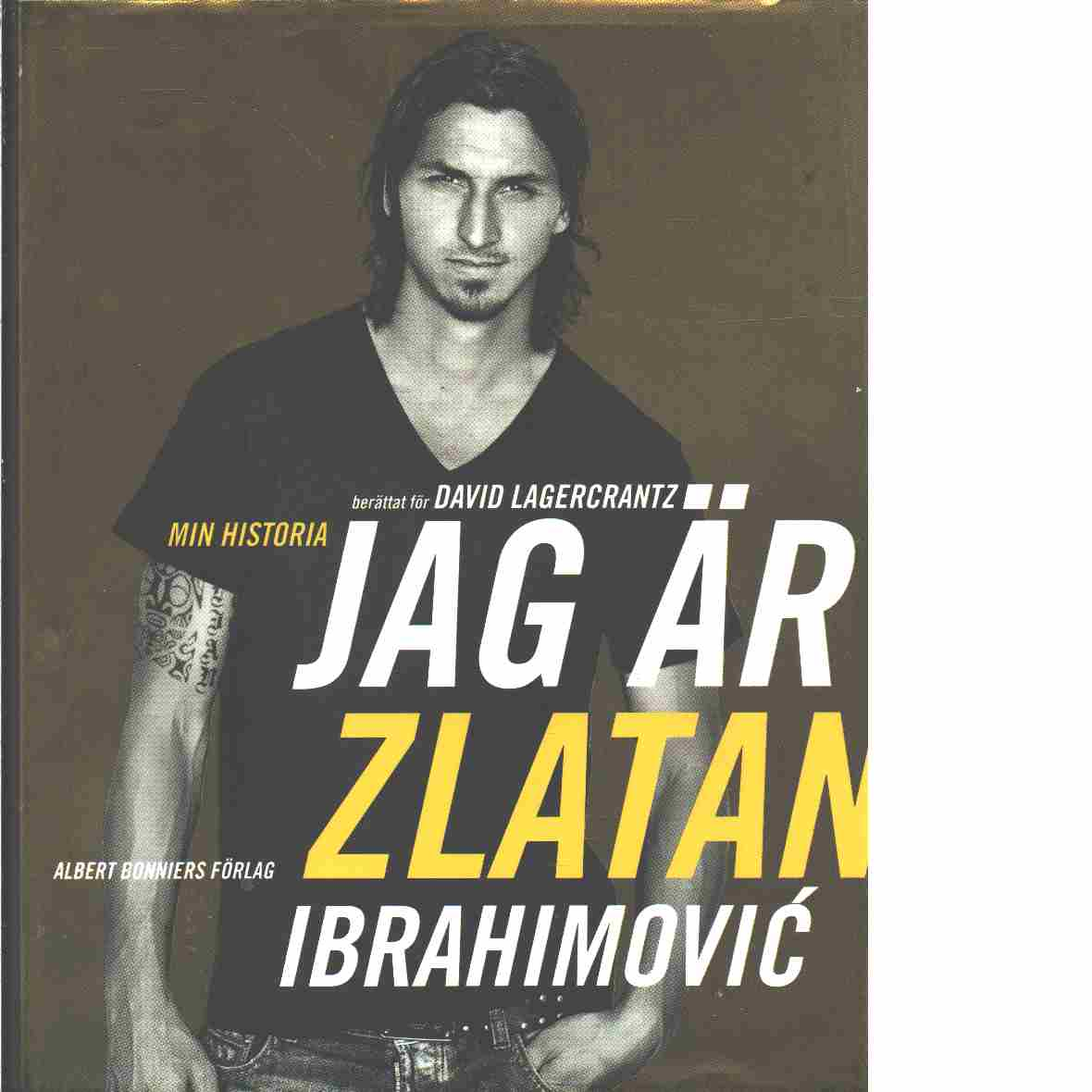 Jag är Zlatan Ibrahimovicì : min historia - Ibrahimovic, Zlatan och Lagercrantz, David