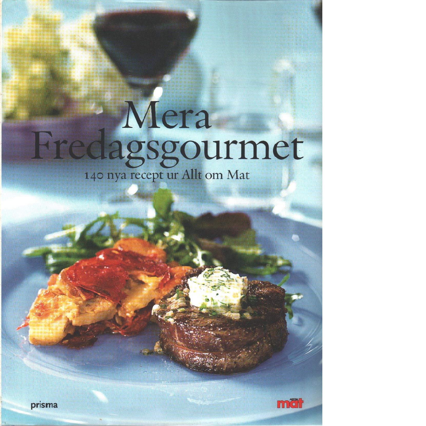 Mera Fredagsgourmet : 140 nya recept ur Allt om mat - Abrahamsson, Astrid