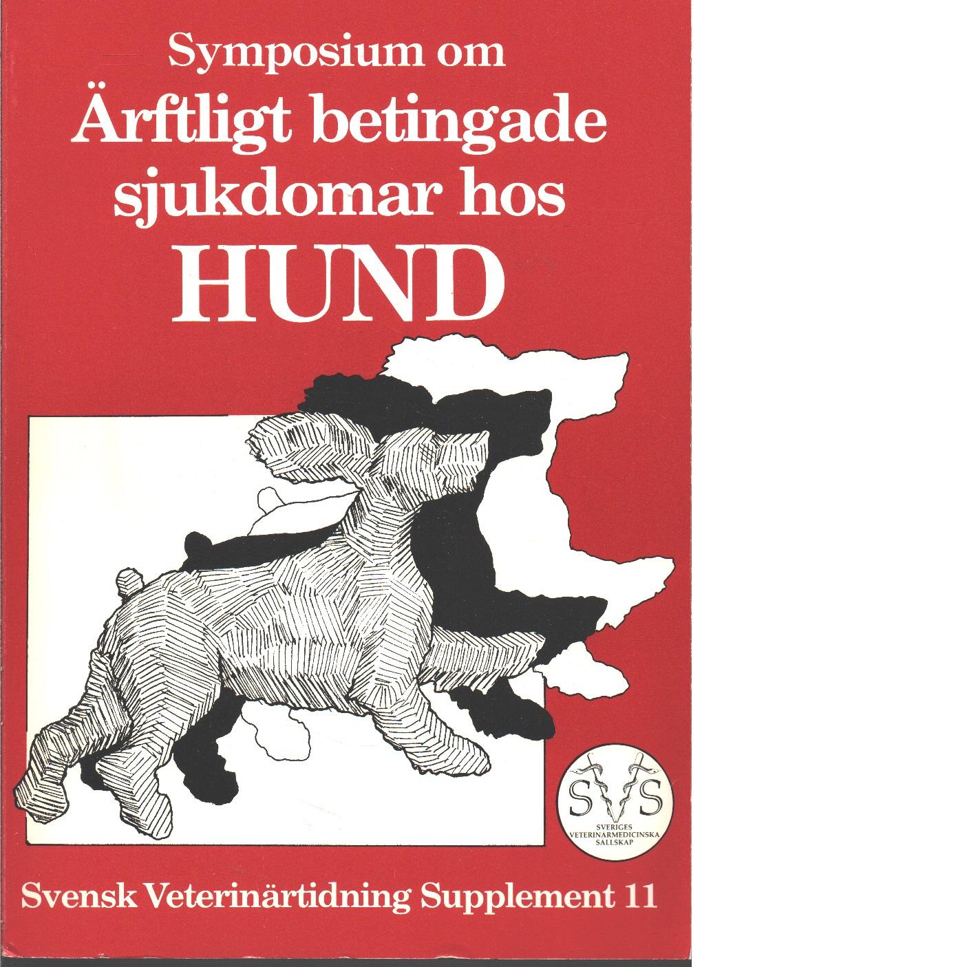 Symposium om ärftligt betingade sjukdomar hos hund : förekomst, nedärvning och bekämpning i sverige - Red.