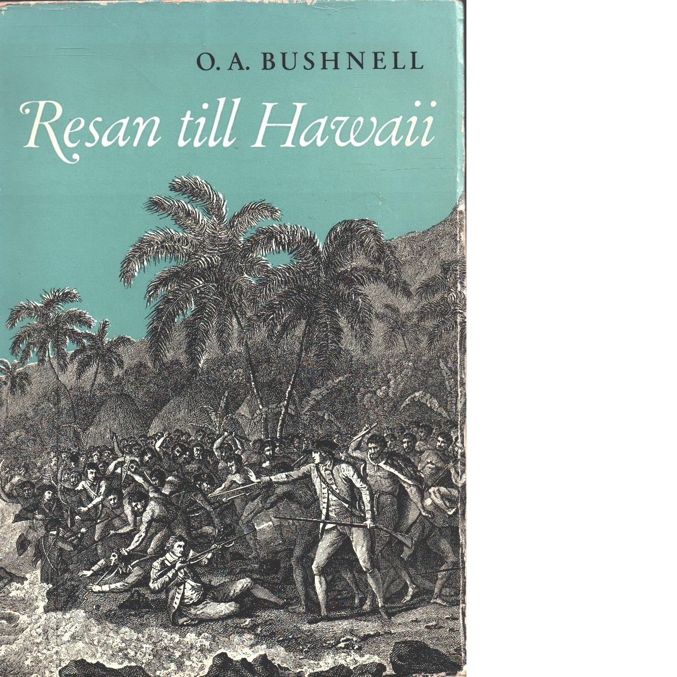 Resan till Hawaii : kapten Cooks sista äventyr - Bushnell, Oswald Andrew