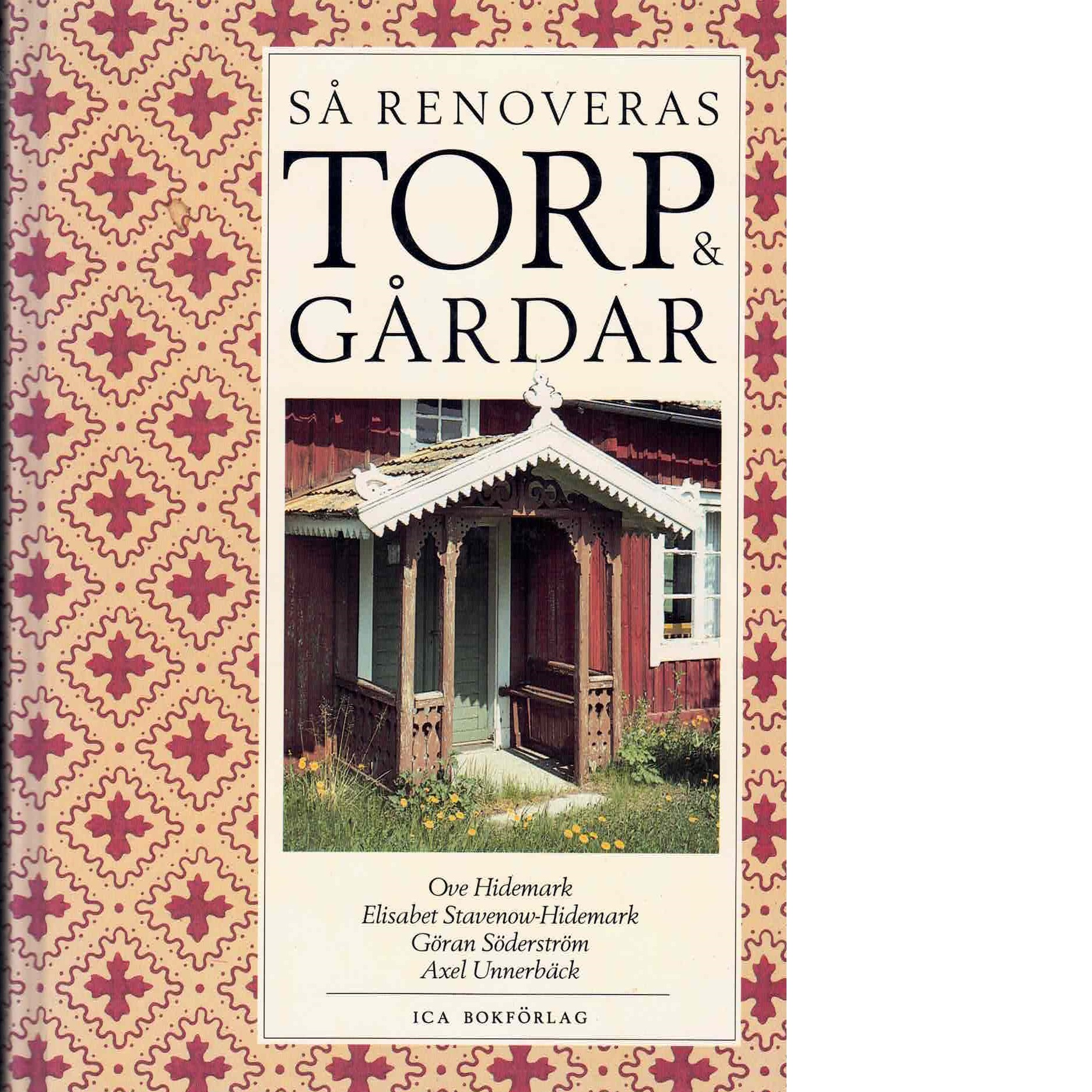 Så renoveras torp & gårdar - Hidemark, Ove , Stavenow-Hidemark, Elisabeth , Söderström, Göran , Unnerbäck, Axel