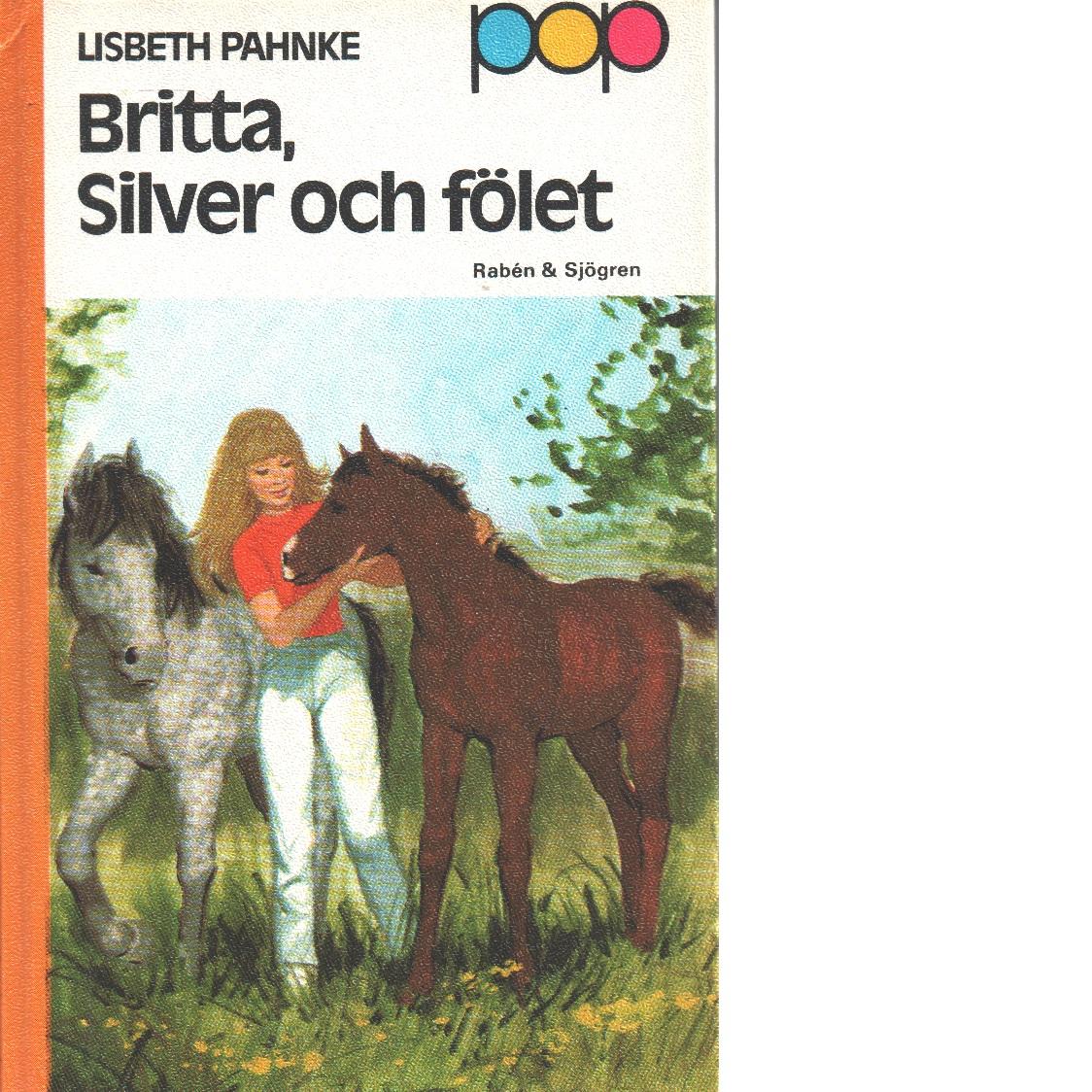 Britta, Silver och fölet. - Pahnke, Lisbeth