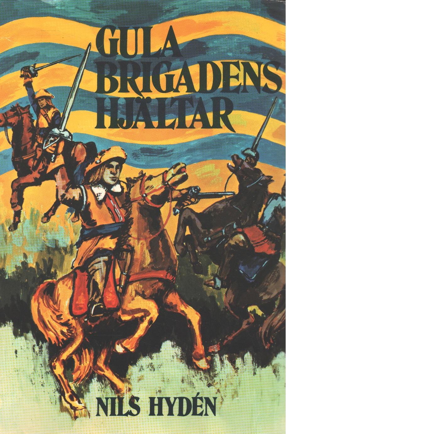 Gula brigadens hjältar : äventyrsroman från trettioåriga krigets tid - Hydén, Nils