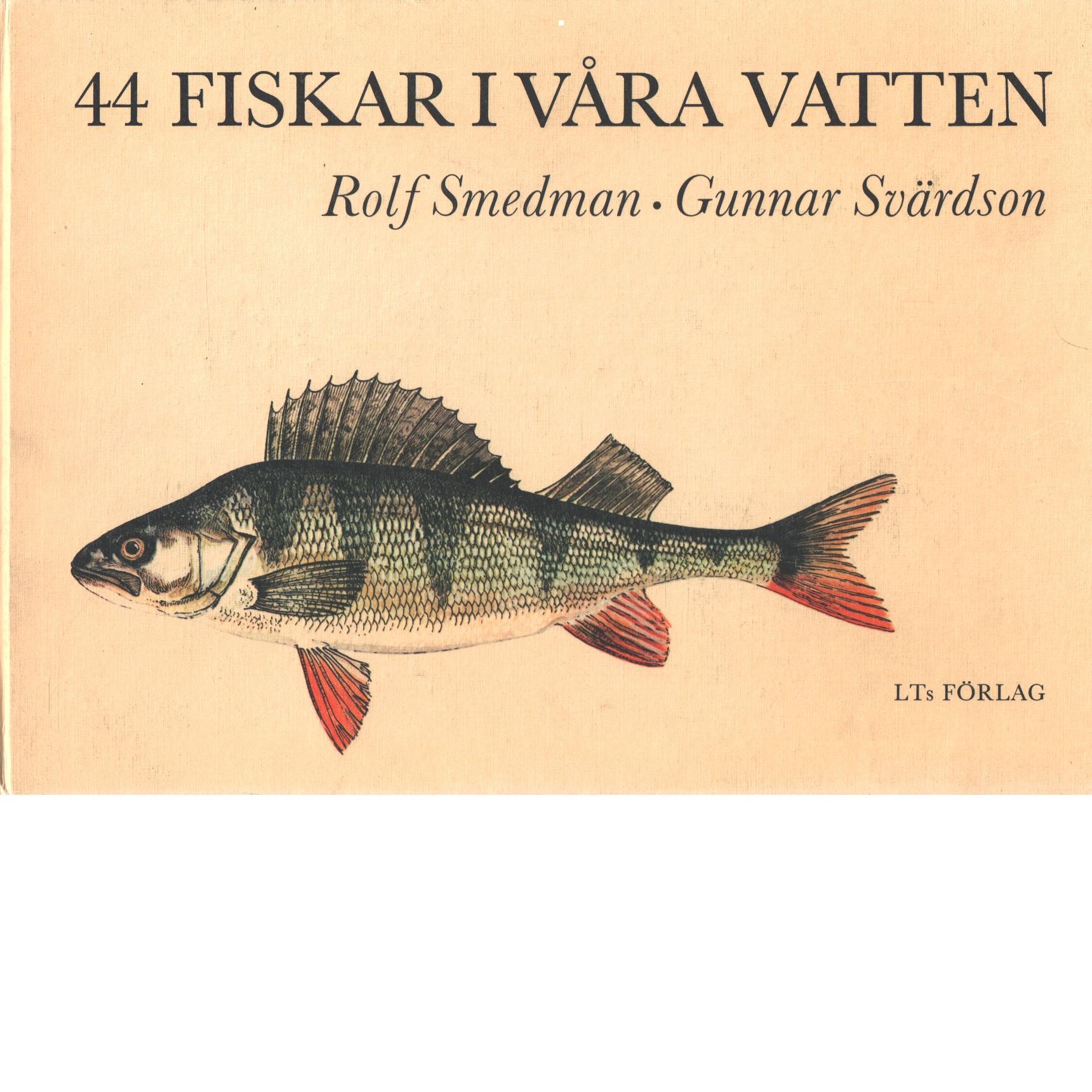 44 fiskar i våra vatten - Smedman, Rolf Och Svärdson, Gunnar