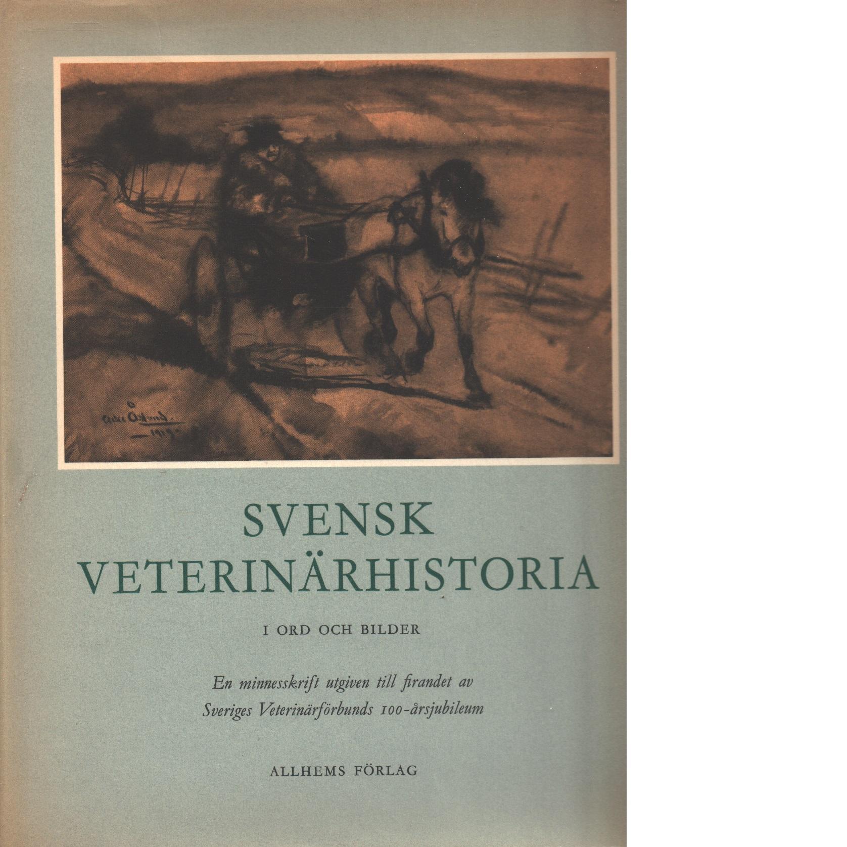Svensk veterinärhistoria i ord och bilder : en minnesbok utgiven till firandet av sveriges veterinärförbunds 100-årsjubileum - Hallgren, Willy