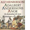 Adalbert Anderssons anor : en historiebok för barn - Henrikson, Alf