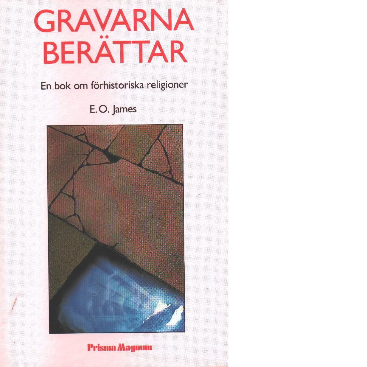 Gravarna berättar : en bok om förhistoriska religioner - James, Edwin Oliver