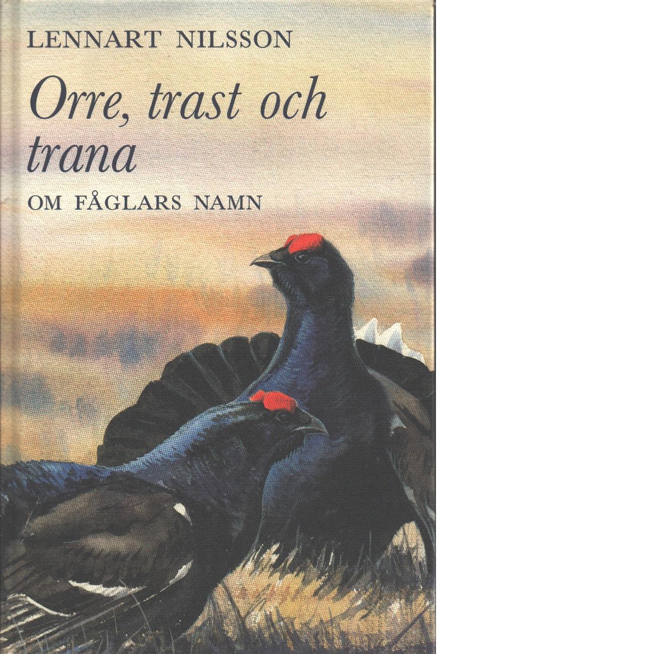 Orre, trast och trana : om fåglars namn - Nilsson, Lennart