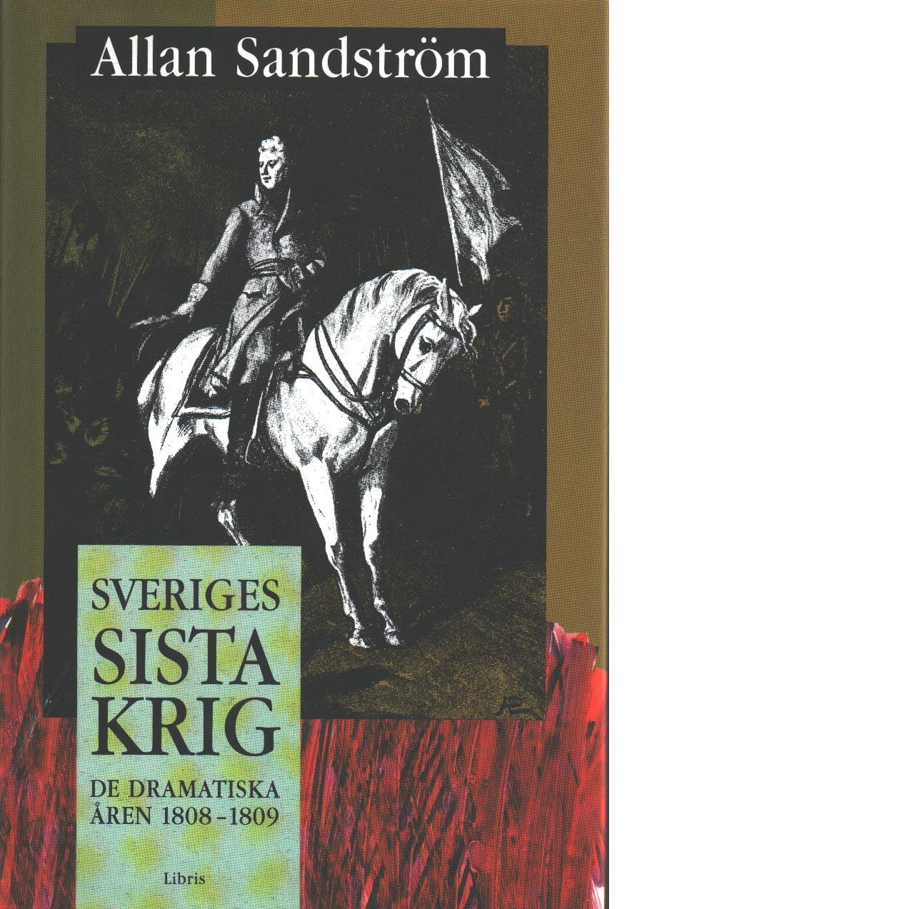 Sveriges sista krig : de dramatiska åren 1808-1809 - Sandström, Allan