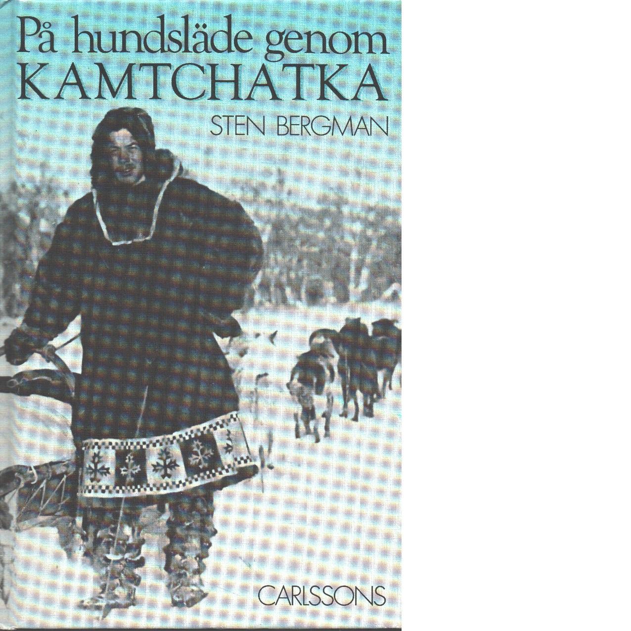 På hundsläde genom Kamtchatka - Bergman, Sten