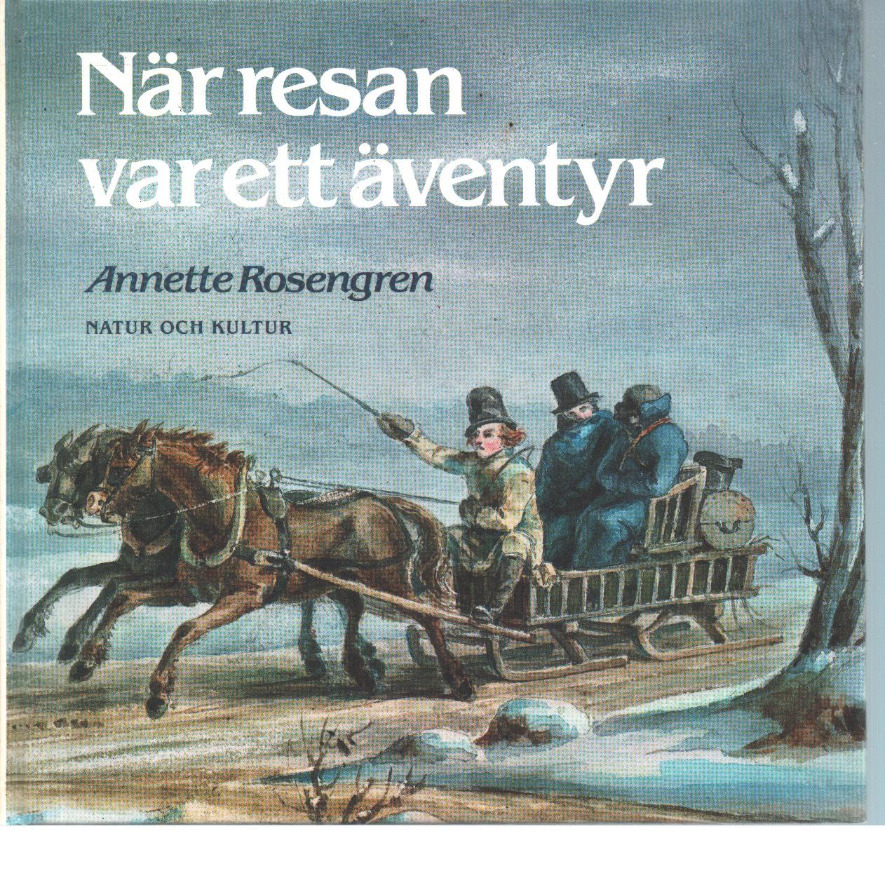 När resan var ett äventyr : om resor i Sverige under tusen år - Rosengren, Annette