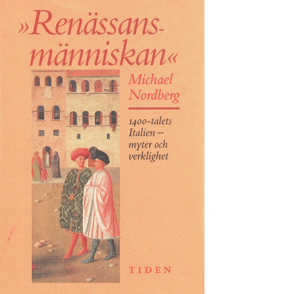 Renässansmänniskan : 1400-talets Italien - myter och verklighet - Nordberg, Michael