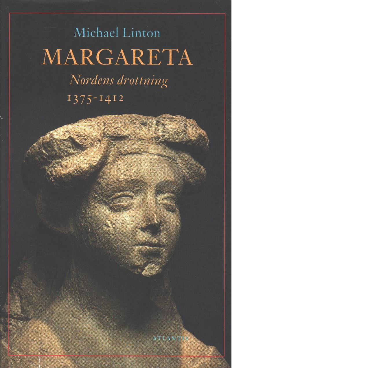Margareta, Nordens drottning 1375-1412 - Linton, Michael