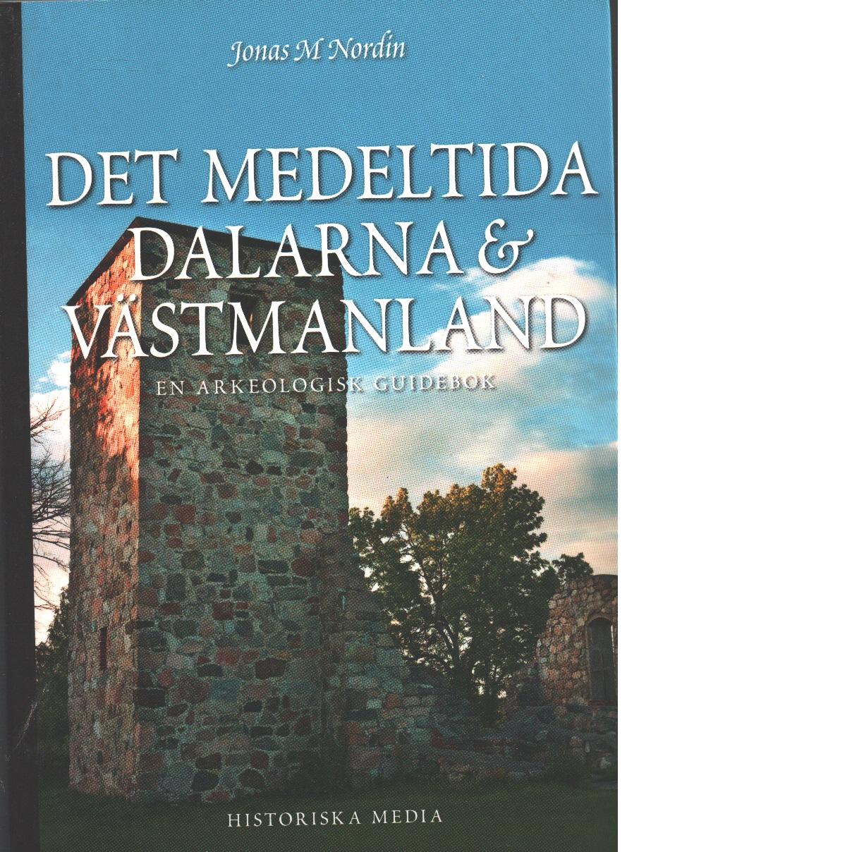 Det medeltida Dalarna och Västmanland : en arkeologisk guidebok - Nordin, Jonas M.