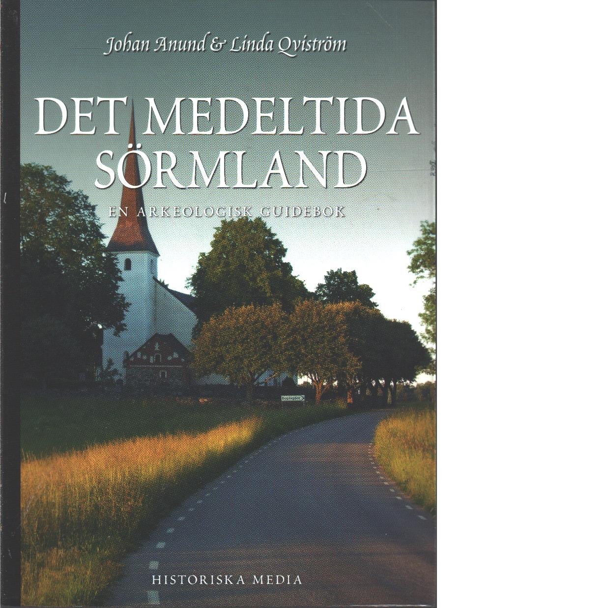 Det medeltida Sörmland : : en arkeologisk guidebok - Anund, Johan och Qviström, Linda