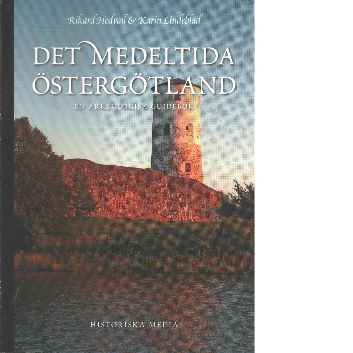 Det medeltida Östergötland : : en arkeologisk guidebok - Hedvall, Rikard och Lindeblad, Karin
