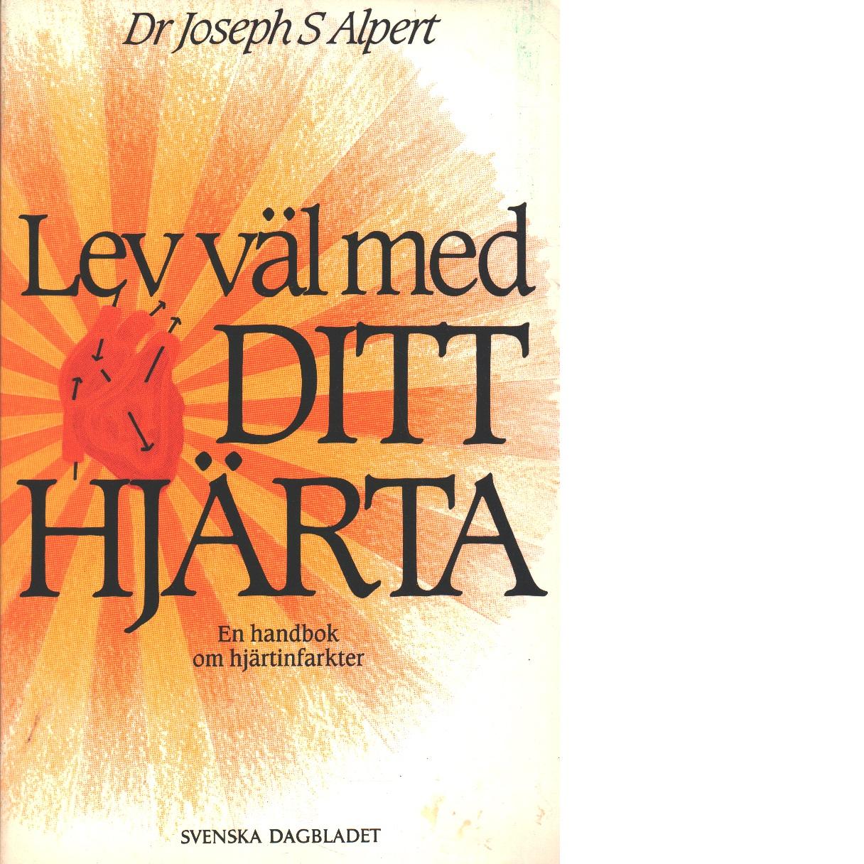 Lev väl med ditt hjärta : en handbok om hjärtinfarkter - Alpert, Joseph S.