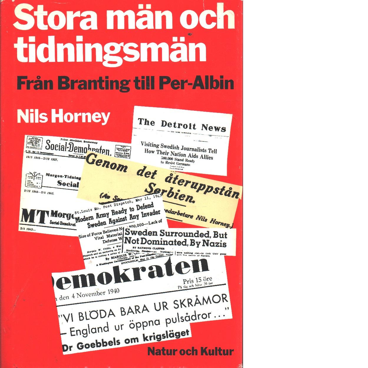 Stora män och tidningsmän : en reporters minnen från fem decennier - Horney, Nils