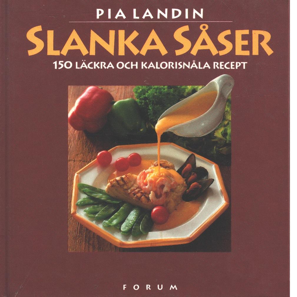 Slanka såser : 150 läckra och kalorisnåla recept - Landin, Pia