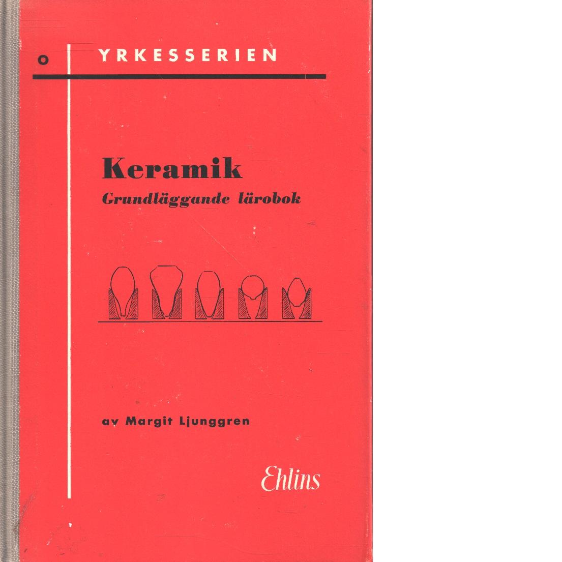 Keramik : grundläggande lärobok - Ljunggren, Margit